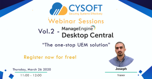 Cysoft Webinar Sessions – Vol.2 – Desktop Central: The one-stop UEM solution​