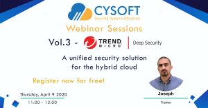 Cysoft Webinar Sessions – Vol.3 – Trend Micro Deep Security: A unified security solution for the hybrid cloud​