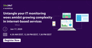e-Workshop – Site24X7 – Untangle your IT monitoring woes amidst growing complexity in internet-based services
